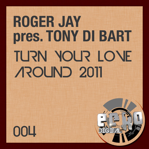 Roger Jay Presents Toni Di Bart - Turn Your Love Around 2011 Nick Garrish Remix