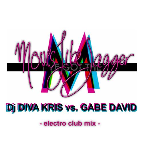 Moves Like Jagger - Dj Diva Kris vs. Gabe David - house club mix -