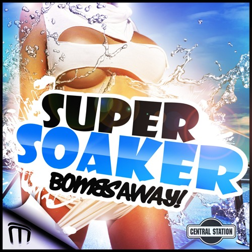 Bombs Away - Super Soaker (Mobin Master and Tate Strauss remix)