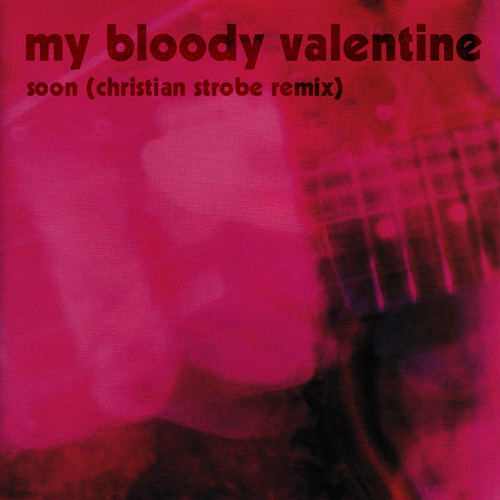 My Bloody Valentine - Soon (Christian Strobe Remix)