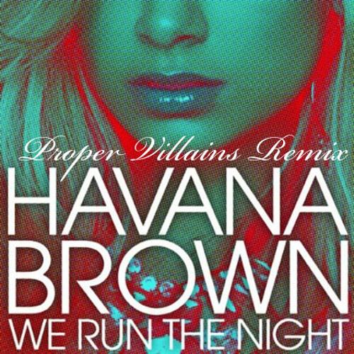 Havana Brown feat. Pitbull - We Run The Night (Proper Villains Remix)
