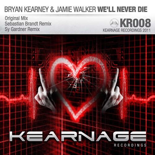 Bryan Kearney & Jamie Walker - We'll Never Die (Sy Gardner Remix) (Kearnage Recordings) OUT NOW
