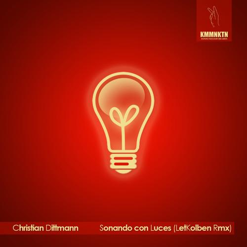 Christian Dittmann - Sonando con Luces (LetKolben Rmx)