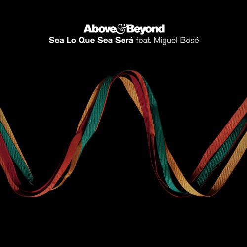 Above & Beyond feat. Miguel Bosé - Sea Lo Que Sea Será