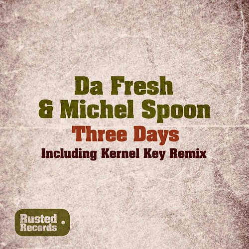 Da Fresh Vs Michel Spoon - Three Days (Rusted Records)
