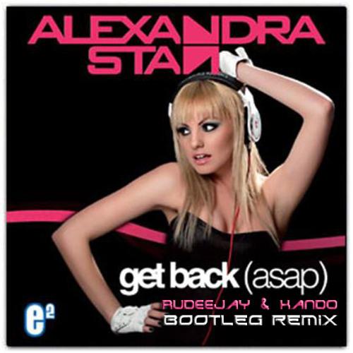 "Alexandra Stan - ""Get Back (ASAP) (Rudeejay & Kando Bootleg)"""