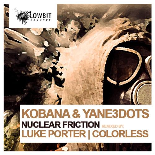 Kobana & Yane3Dots - Nuclear Friction (Luke Porter mix) [Lowbit]