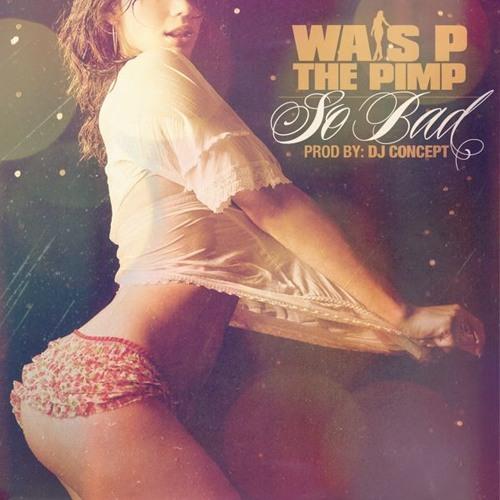 """Wais P - """"So Bad"""" (prod. by DJ Concept)"""