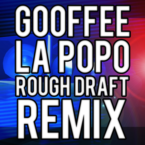 Gooffee - La Popo (Rough Draft Remix)