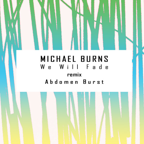 Michael Burns :: We Will Fade(Abdomen Burst 'Reminiscence' mix)