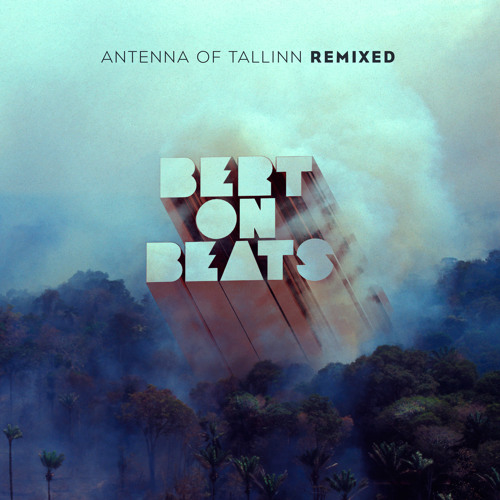 Bert On Beats - Antenna Of Tallinn Remixed Mixtape