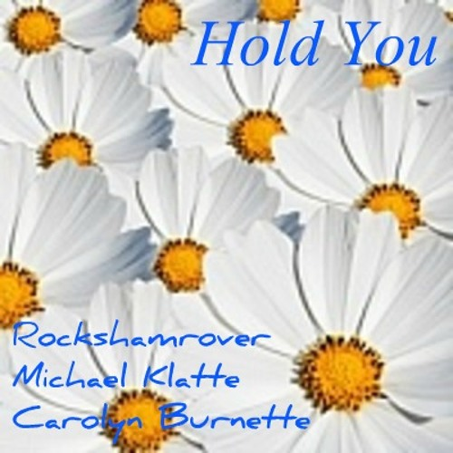 Hold you - (Rockshamrover, Michael Klatte, Carolyn Burnette)