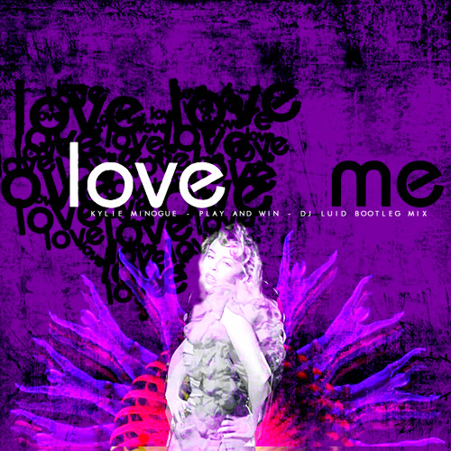 Dj Luid - Love me, love me (Kylie vs Play & Win Bootleg Mix)