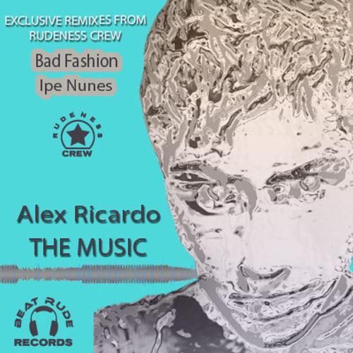 Alex Ricardo - The Music (Bad Fashion remix)