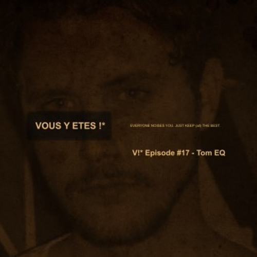 V!* Episode #17 : Tom EQ