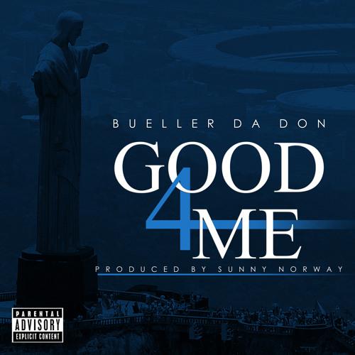 "Bueller Da Don - ""Good 4 Me"""