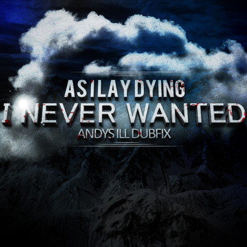 As I Lay Dying - I Never Wanted (Andy's iLL Dubfix)