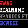 Swag, RealName Brandon Ft. Skweez