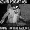 Gomma Podcast #58 - Munk Fall Tropical Mix 2011