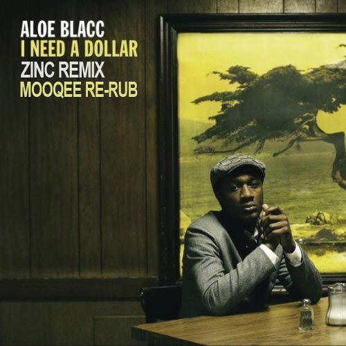 I Need A Dollar (Zinc mix Mooqee Rub up) - Aloe Blacc (Free DL in Description)