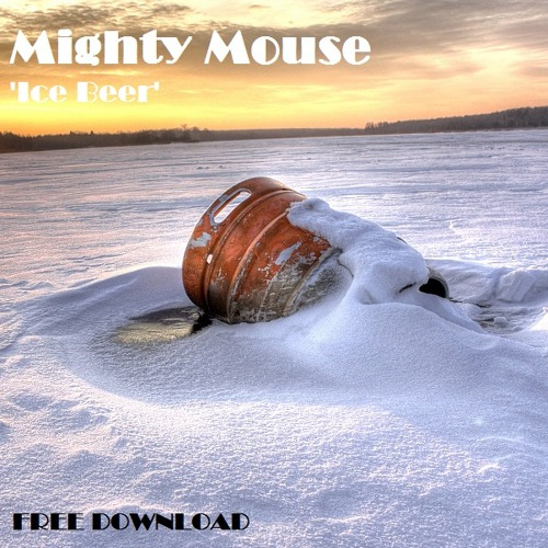 Mighty Mouse - Ice Beer (Bootleg Version) *FREE DOWNLOAD*