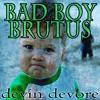 BAD BOY BRUTUS