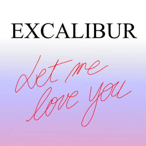 Excalibur - Let Me Love You