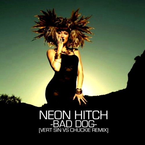 Neon Hitch - Bad Dog (Vert Sin vs Chuckie mix) *download now!*