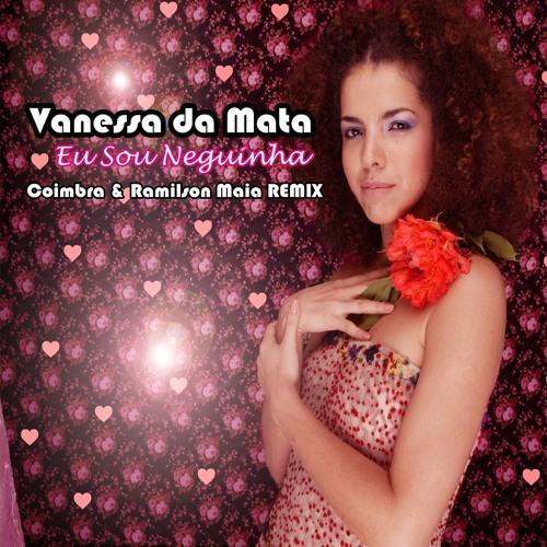 Vanessa Da Mata - Eu Sou Neguinha (Coimbra & Ramilson Maia Remix ) [FREE DOWNLOAD]