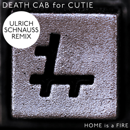 Death Cab for Cutie - Home Is A Fire [Ulrich Schnauss Remix]