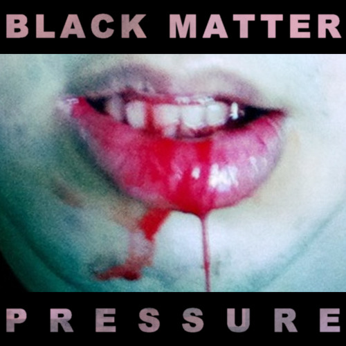 Black Matter - Pressure