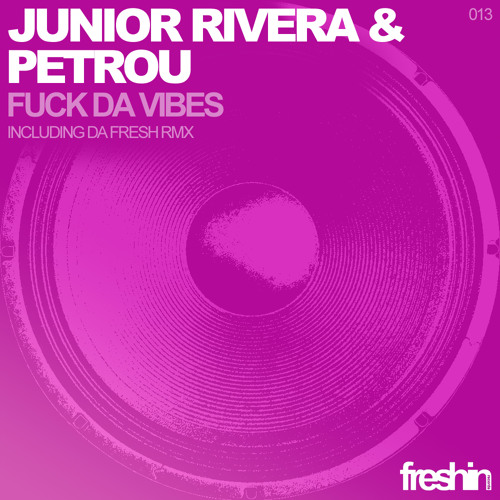 Junior Rivera And Petrou - Fuck Da Vibes (Original Mix) [Freshin Recs]