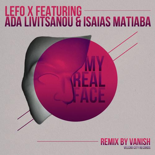 Lefo X feat. Ada Livitsanou & Isaias Matiaba - My Real Face (Vanish Remix)