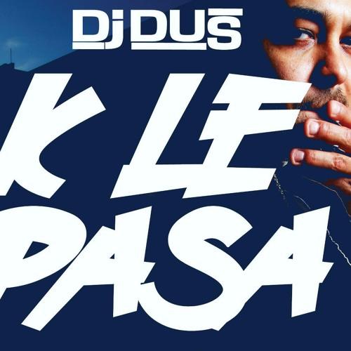 DJ DUS - K LE PASA!