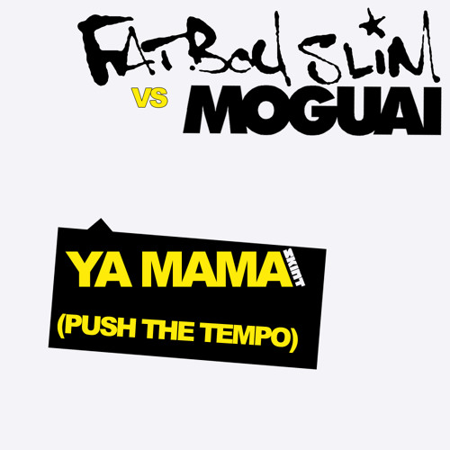 Fatboy Slim Vs. Moguai - Ya Mama