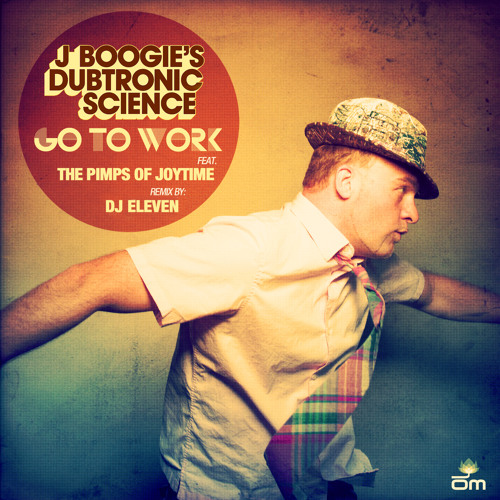 J Boogie's Dubtronic Science - Go to Work (feat. The Pimps of Joytime) (DJ Eleven Remix)