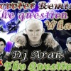 The Question Is What Is The Question Remix By Dj Aran