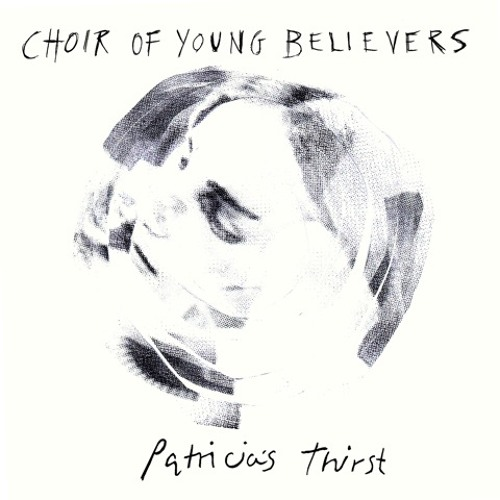 Choir of Young Believers - Patricia's Thirst