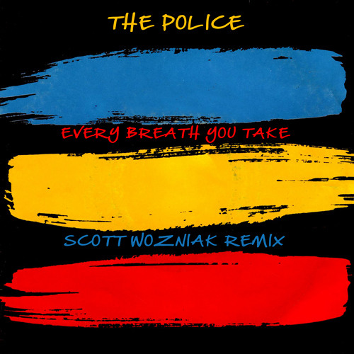 The Police - EVERY BREATH YOU TAKE (Scott Wozniak NYC Deep Remix)