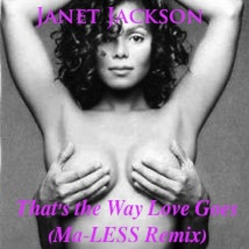 Janet Jackson - Thats the way love goes (Ma-LESS Bootleg) **FREE DL**