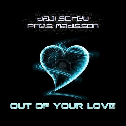 Daji Screw pres. Madisson - Out Of Your Love (radio edit)