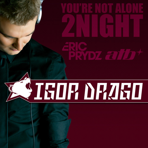 You're Not Alone 2Night (Igor Drago Not Alone Mash-In) - Eric Prydz, ATB *FREE DL*