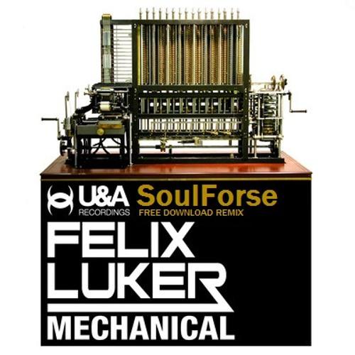 Felix Luker - Mechanical (SoulForse remix) [FREE DOWNLOAD]