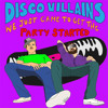Disco Villains - We Just Came to Get the Party Started(SLONERS REMIX)