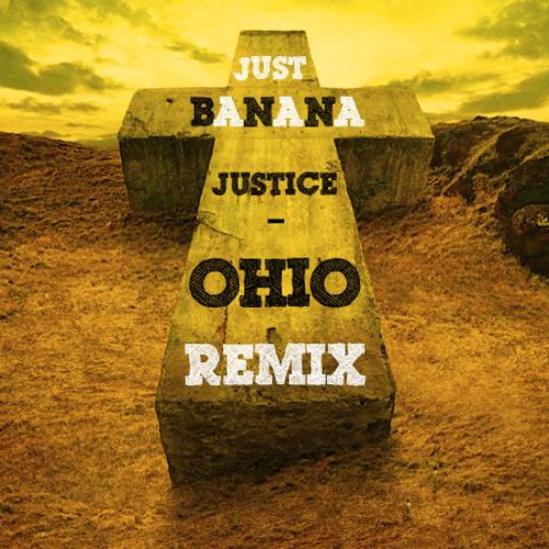 Justice - Ohio (Just Banana! Remix) Free DL