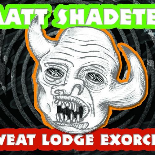 Matt Shadetek - Sweat Lodge Exorcist Mix