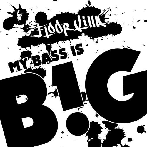MY BASS IS B!G