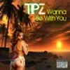 Wanna Be With You - Tipz