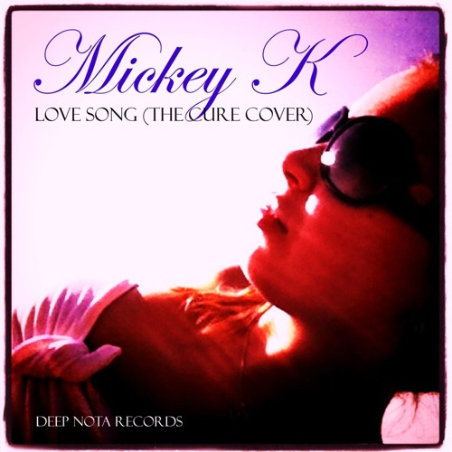 Mickey k-Love Song (The Cure Cover)