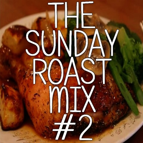 The Sunday Roast Mix #2